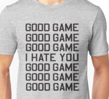 Good Game I Hate You Unisex T-Shirt