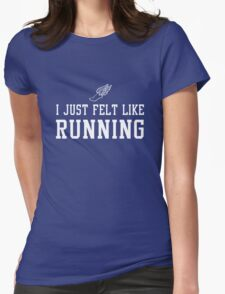 I just felt like running Womens Fitted T-Shirt