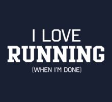 I love running when I'm done by sportsfan