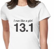 I run like a girl. 13.1 Womens Fitted T-Shirt