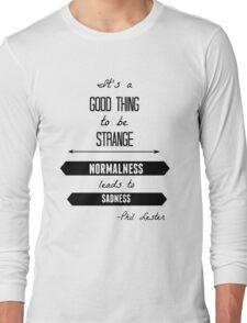 Normalness leads to sadness Long Sleeve T-Shirt