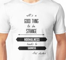 Normalness leads to sadness Unisex T-Shirt