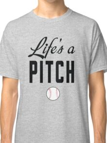 Life's a Pitch Classic T-Shirt