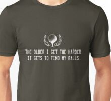 The older I get the harder it gets to find my balls Unisex T-Shirt