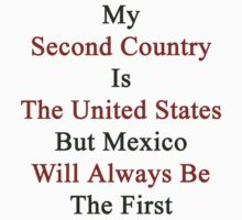 My Second Country Is The United States But Mexico Will Always Be The First  by supernova23