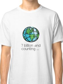 7 billion and counting .... Classic T-Shirt