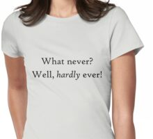 What never? Well, hardly ever! - HMS Pinafore - Gilbert & Sullivan Womens Fitted T-Shirt