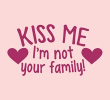 Kiss me! I'm not your FAMILY! funny families reunion single design by jazzydevil