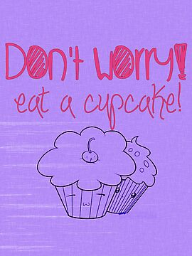 Cupcake Lovers Don't Worry Eat a Cupcake by geekchicprints