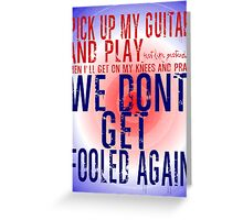 The Who Won't Get Fooled Again Greeting Card