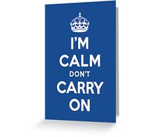 I'm Calm Don't Carry On (Keep Calm Reply) Greeting Card