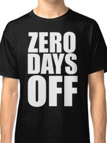 Zero Days Off Classic T-Shirt