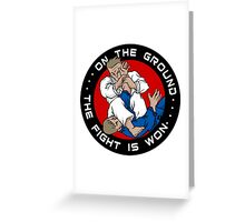 On the Ground, the Fight is Won Greeting Card