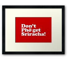 Don't Phở get Sriracha! Framed Print