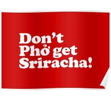 Don't Phở get Sriracha! Poster