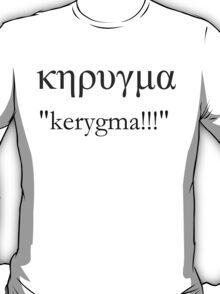 KERYGMA!! the Greek word for the Good News T-Shirt