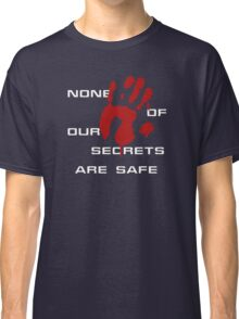 None of our secrets are safe Classic T-Shirt