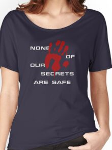 None of our secrets are safe Women's Relaxed Fit T-Shirt