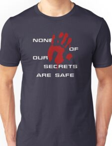 None of our secrets are safe Unisex T-Shirt