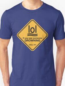 If you see someone drowning, lol! T-Shirt