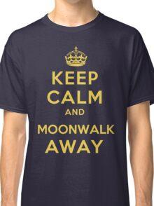 Keep Calm and Moonwalk Away Classic T-Shirt