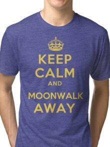 Keep Calm and Moonwalk Away Tri-blend T-Shirt