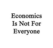 Economics Is Not For Everyone  Photographic Print