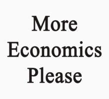 More Economics Please  by supernova23