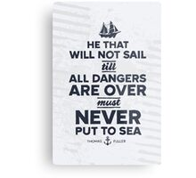 He that will not sail... Metal Print