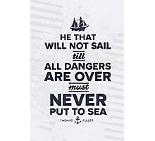 He that will not sail... Photographic Print