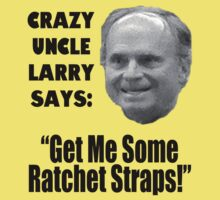 Crazy Uncle Larry and His Ratchet Straps by cantonfield