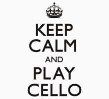 Keep Calm and Play Cello (Carry On) by CarryOn