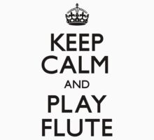 Keep Calm and Play Flute (Carry On) by CarryOn