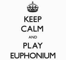Keep Calm and Play Euphonium (Carry On) by CarryOn