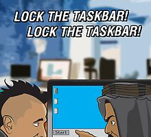 Lock The Taskbar! Lock The Taskbar! by loudribs