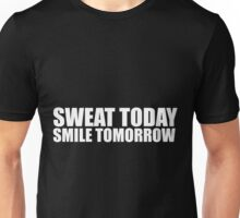 Sweat Today / Smile Tomorrow Unisex T-Shirt
