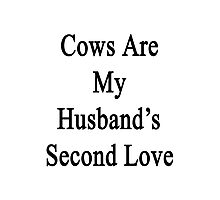 Cows Are My Husband's Second Love Photographic Print
