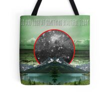 Go and look at something beautiful today Tote Bag