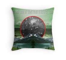 Go and look at something beautiful today Throw Pillow