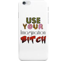 Use your imagination Bitch iPhone Case/Skin