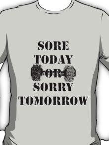 Sore Today or Sorry Tomorrow Tee T-Shirt