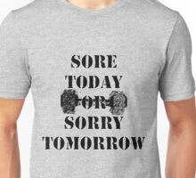 Sore Today or Sorry Tomorrow Tee Unisex T-Shirt