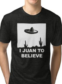I Juan To Believe Tri-blend T-Shirt