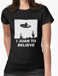 I Juan To Believe Womens Fitted T-Shirt