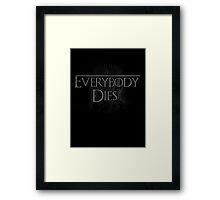 Everybody dies Framed Print