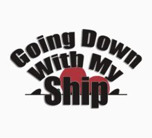 Going down with my ship - Black text by caldayjd