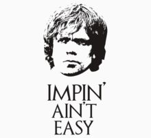 Impin' Ain't Easy - Game of Thrones T-Shirt by LukeSimms