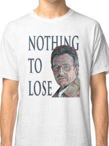 Nothing to Lose Classic T-Shirt
