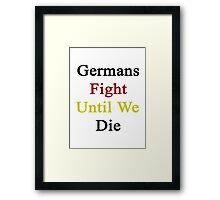 Germans Fight Until We Die  Framed Print