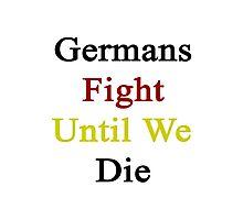 Germans Fight Until We Die  Photographic Print